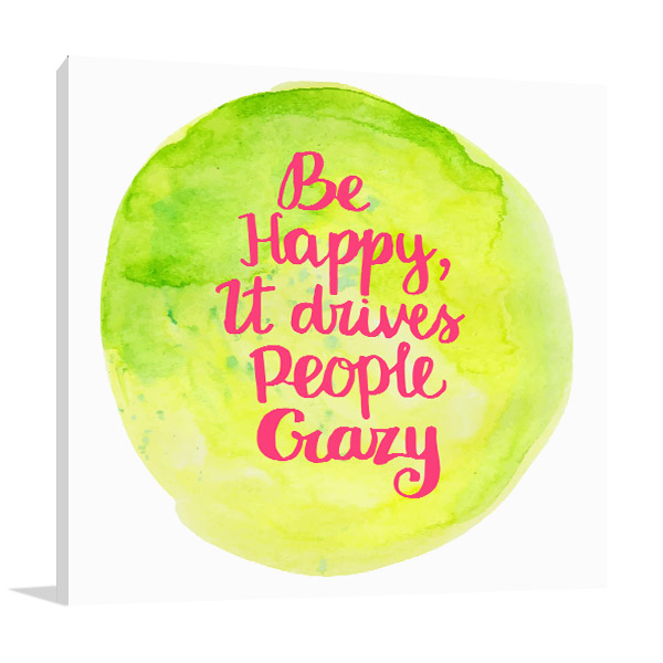 Be Happy Drives People Crazy Prints Canvas