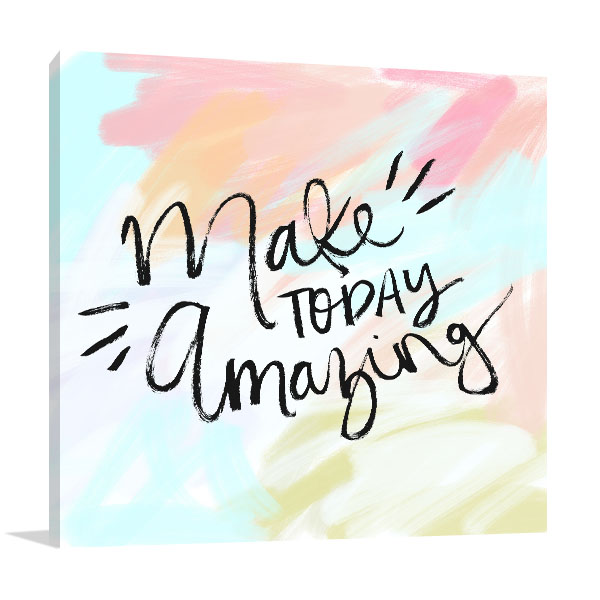 Make Today Amazing Prints Canvas